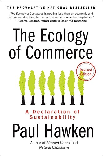 Ecology of Commerce, The: A Declaration of Sustainability (Collins Business Essentials)