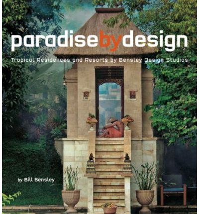 Paradise By Design: Tropical Resorts And Residences By Bensley Design Studios