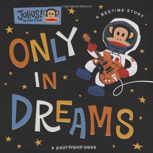 Only in Dreams: A Bedtime Story (Julius!)