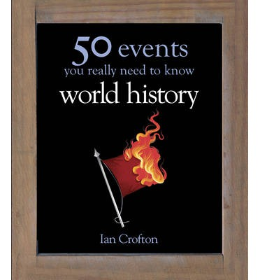World History: 50 Events You Really Need to Know (50 Ideas You Really Need to Know series)