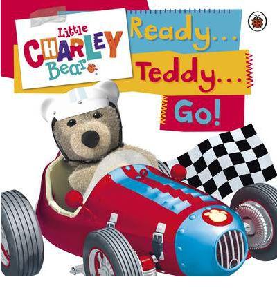 Little Charley Bear: Ready . . . Teddy . . . Go!