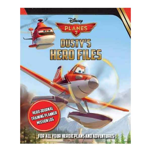 Disney Planes Fire & Rescue Dusty's Hero Files: For All Your Heroic Plans and Adventures