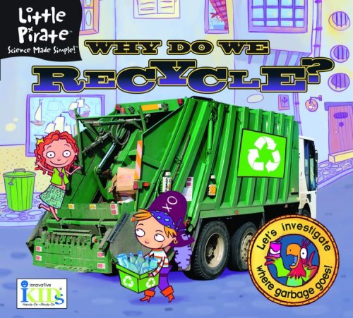 Little Pirate: Why Do We Recycle? Science Made Simple! (Little Pirate Science Made Simple!)