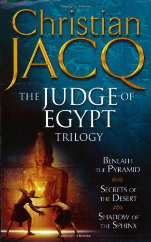 The Judge of Egypt Trilogy: Beneath the Pyramid, Secrets of the Desert, Shadow of the Sphinx: Beneat
