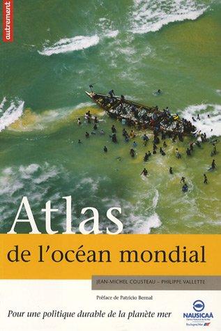 Atlas de l'Ocan mondial : Pour une politique durable de la planète mer