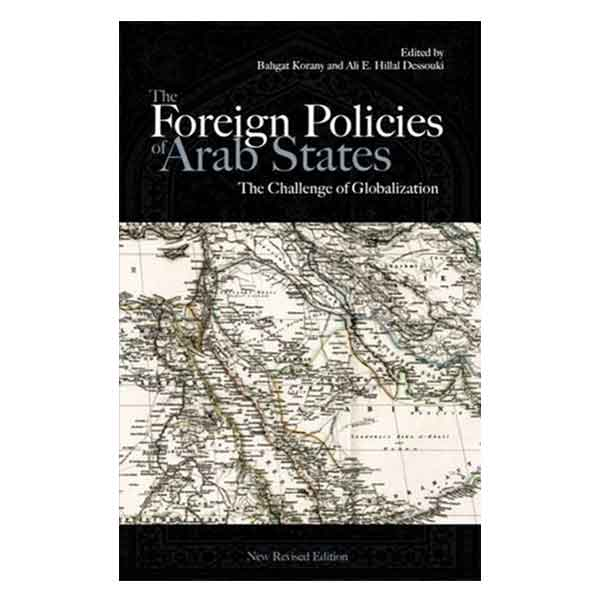 The Foreign Policies of Arab States: The Challenge of Globalization Revised Edition